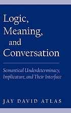 Logic, meaning, and conversation : semantical underdeterminancy, implicature, and their interface