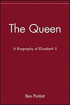 The Queen : a biography of Elizabeth II