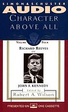 Character above all. / Volume 4, Richard Reeves on John F. Kennedy