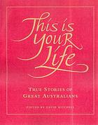 This is your life : true stories of Great Australians
