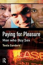 Paying for pleasure : men who buy sex