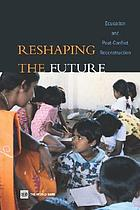 Reshaping the future : education and postconflict reconstruction.