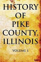 History of Pike County, Illinois : together with sketches of its cities, villages and townships, educational, religious, civil, military, and political history ; portraits of prominent persons and biographies of representative citizens : history of Illinois, embracing accounts of pre-historic races, Aborigines, French, English and American conquests, and a general review of its civil, political and military history : digest of state laws.