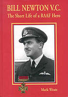 Bill Newton V.C. : the short life of a RAAF hero