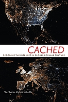Cached : decoding the Internet in global popular culture