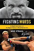 Fighting words : in-depth interviews with biggest names in mixed martial arts