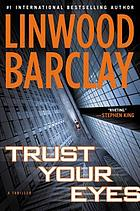 Trust your eyes : a thriller