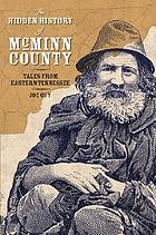 The hidden history of McMinn County : tales from eastern Tennessee