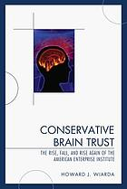 Conservative brain trust : the rise, fall, and rise again of the American Enterprise Institute