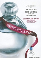 The perfect scent : a year inside the perfume industry in Paris and New York