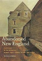 Abandoned New England : landscape in the works of Homer, Frost, Hopper, Wyeth and Bishop