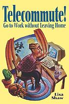 Telecommute! : go to work without leaving home