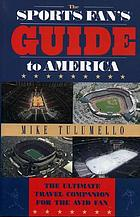 The sports fan's guide to America : the ultimate travel companion for the avid fan