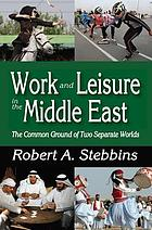 Work and leisure in the Middle East : the common ground of two separate worlds
