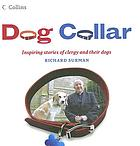 Dog collar : inspiring stories of clergy and their dogs
