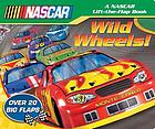 Wild wheels! : a NASCAR lift-the-flap book