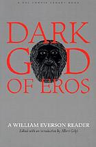Dark god of Eros : a William Everson reader