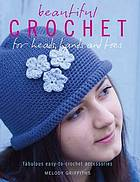 Beautiful crochet for heads, hands and toes : fabulous easy-to-crochet accessories