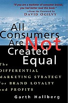 All consumers are not created equal : the differential marketing strategy for brand loyalty and profits