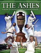 The Ashes : a guide to cricket's most enduring rivalry