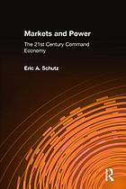 Markets and power : the 21st century command economy