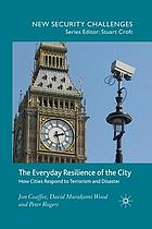 The everyday resilience of the city : how cities respond to terrorism and disaster