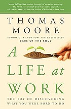 A life at work : the joy of discovering what you were born to do