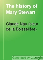 The history of Mary Stewart, from the murder of Riccio until her flight into England.