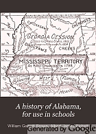 ... A history of Alabama, for use in schools; based as to its earlier parts on the work of Albert J. Pickett,
