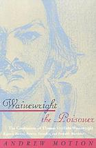 Wainewright the Poisoner : the confession of Thomas Griffiths Wainewright