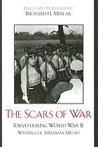 The scars of war : Tokyo during World War II : writings of Takeyama Michio