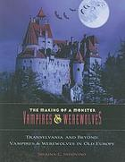 Transylvania and beyond : vampires & werewolves in old Europe