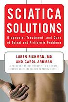 Sciatica solutions : diagnosis, treatment, and cure for spinal and piriformis problems