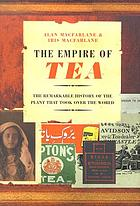 The Empire of Tea: The Remarkable History of the Plant that Took Over the World cover image