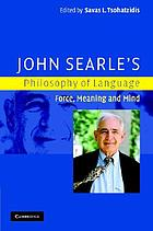 John Searle's philosophy of language : force, meaning, and mind
