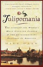 Tulipomania : the story of the world's most coveted flower and the extraordinary passions it aroused