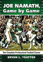 Joe Namath, game by game : the complete professional football career