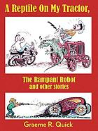 A reptile on my tractor : the rampant robot and other stories