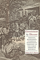 Government by dissent : protest, resistance, and radical democratic thought in the early American republic