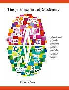 The Japanization of modernity : Murakami Haruki between Japan and the United States