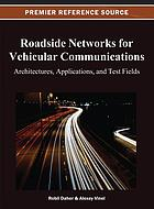 Roadside networks for vehicular communications : architectures, applications, and test fields
