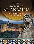 Homage to al-Andalus : the rise and fall of Islamic Spain