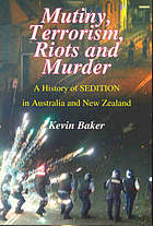 Mutiny, terrorism, riots and murder : a history of sedition in Australia and New Zealand