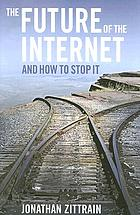 The future of the Internet : and how to stop it