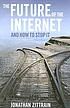 The future of the Internet : and how to stop it by  Jonathan Zittrain