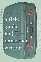 A field guide for immersion writing : memoir, journalism, and travel