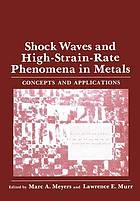 Shock waves and high-strain-rate phenomena in metals : concepts and applications : [proceedings of an International Conference on Metallurgical Effects of High-Strain-Rate Deformation and Fabrication, held June 22-26, 1980, in Albuquerque, New Mexico]