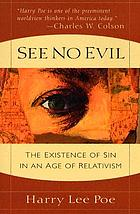 See no evil : the existence of sin in an age of relativism