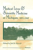 Medical lives and scientific medicine at Michigan, 1891-1969