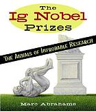 The Ig Nobel prizes : the annals of improbable research